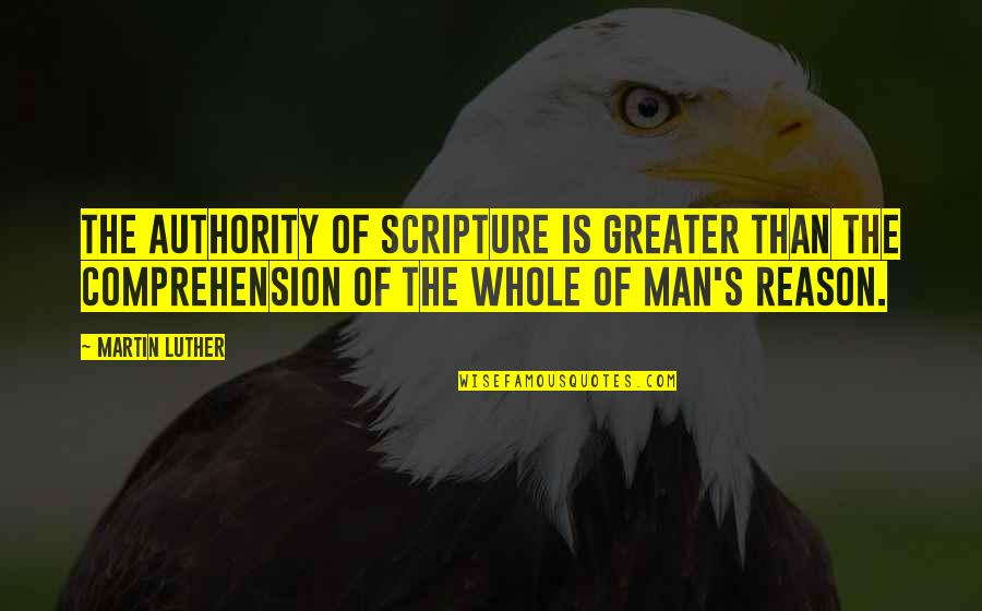 Caramelized Quotes By Martin Luther: The authority of Scripture is greater than the