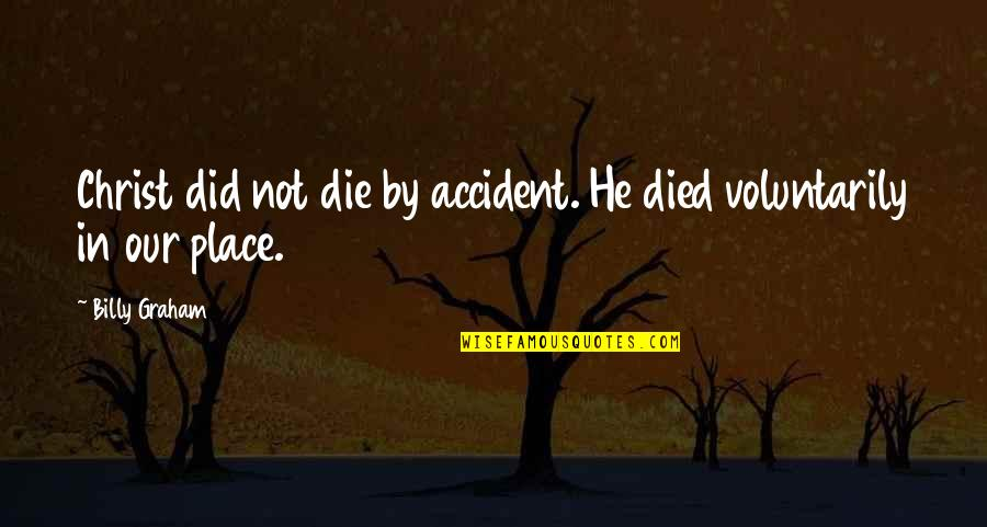 Carax Quotes By Billy Graham: Christ did not die by accident. He died