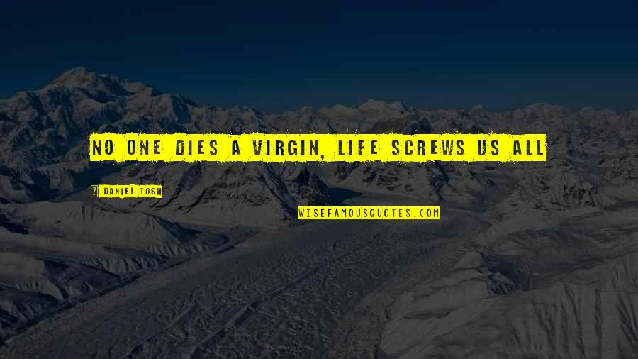Carax Quotes By Daniel Tosh: No one dies a virgin, Life screws us