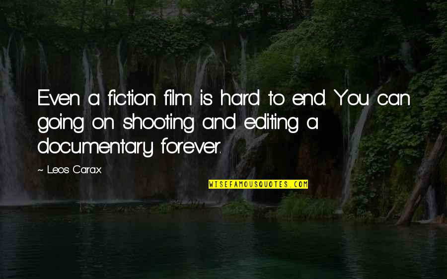 Carax Quotes By Leos Carax: Even a fiction film is hard to end.
