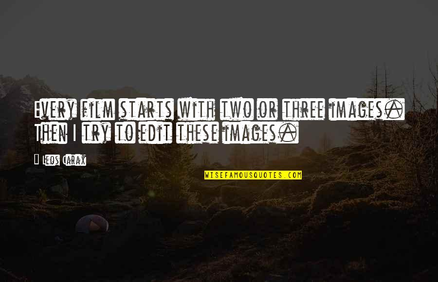 Carax Quotes By Leos Carax: Every film starts with two or three images.