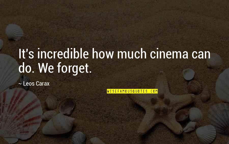 Carax Quotes By Leos Carax: It's incredible how much cinema can do. We