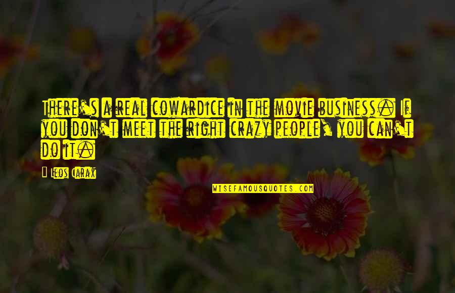 Carax Quotes By Leos Carax: There's a real cowardice in the movie business.
