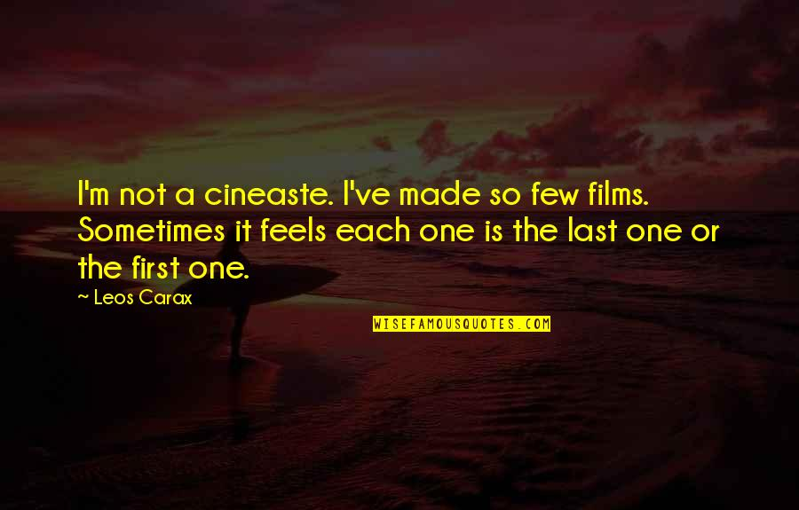 Carax Quotes By Leos Carax: I'm not a cineaste. I've made so few