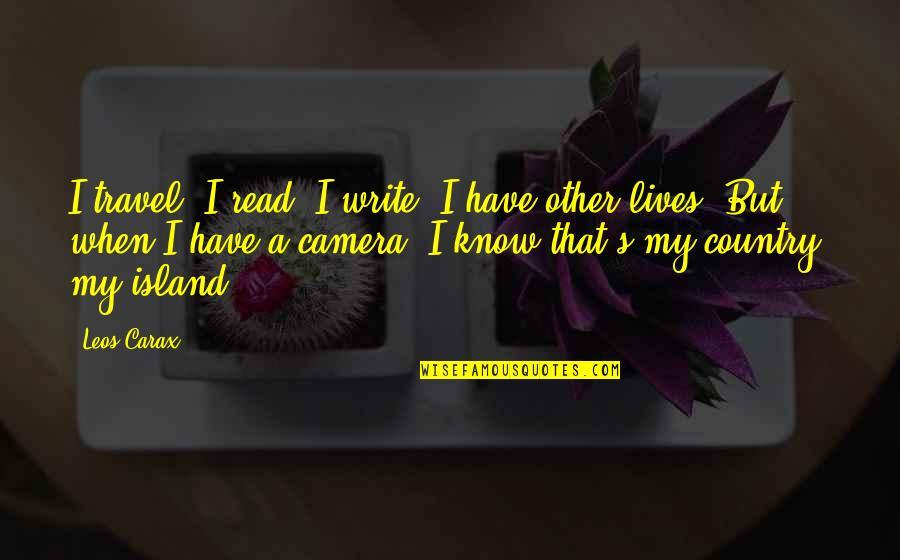 Carax Quotes By Leos Carax: I travel, I read, I write, I have