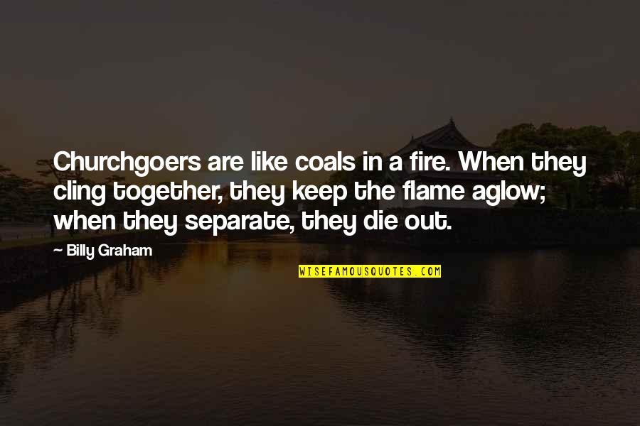 Carbon Footprints Quotes By Billy Graham: Churchgoers are like coals in a fire. When