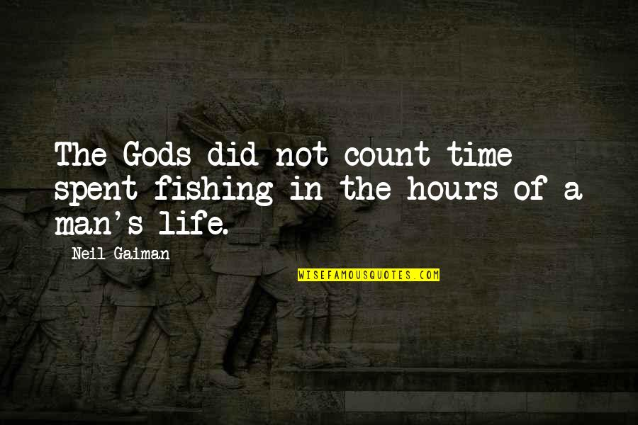 Carbon Footprints Quotes By Neil Gaiman: The Gods did not count time spent fishing
