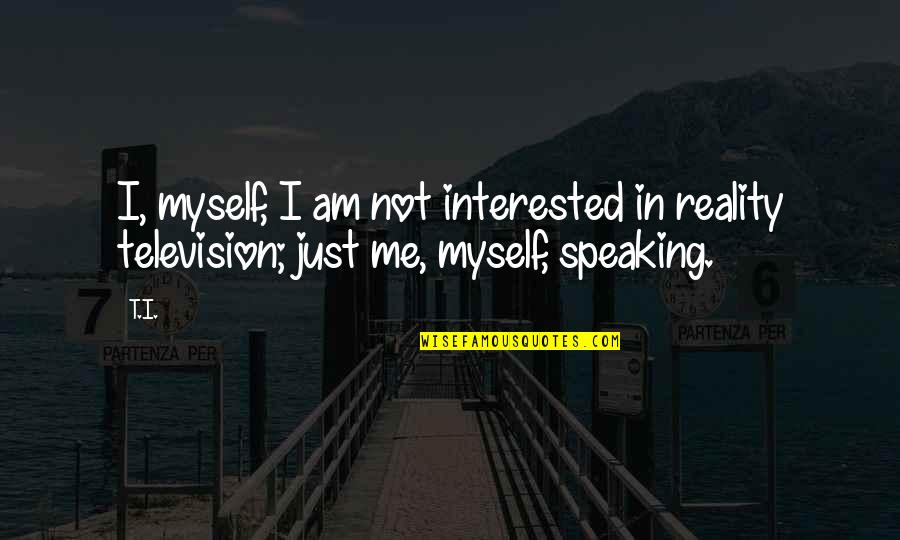 Carbon Footprints Quotes By T.I.: I, myself, I am not interested in reality
