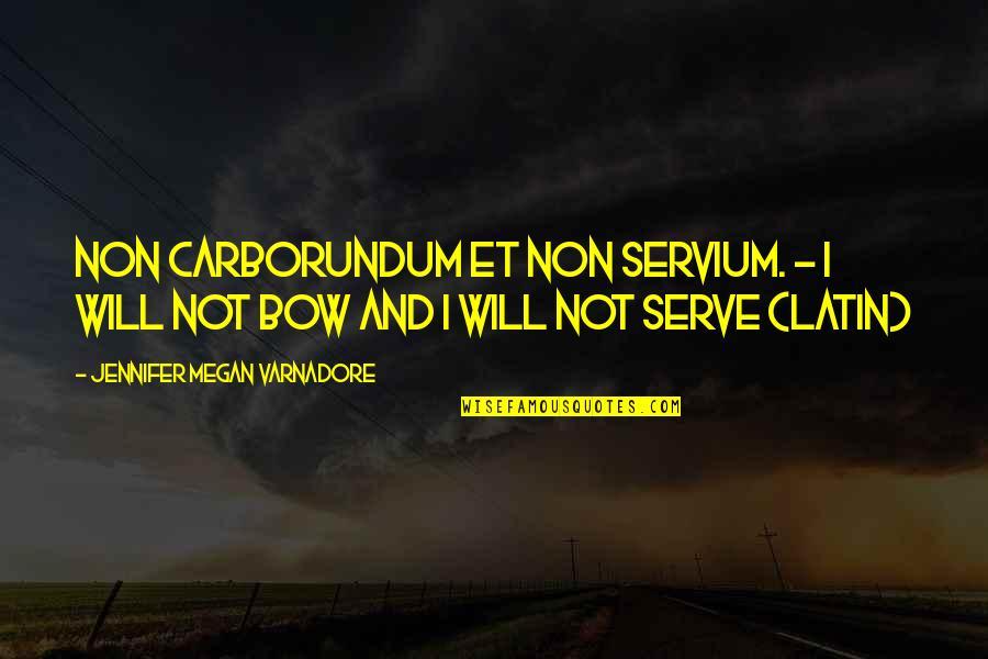 Carborundum Quotes By Jennifer Megan Varnadore: Non carborundum et non servium. - I will