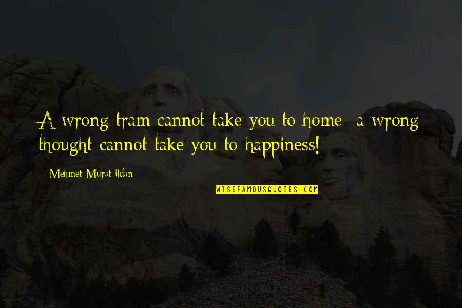 Cardcaptor Sakura Movie Quotes By Mehmet Murat Ildan: A wrong tram cannot take you to home;