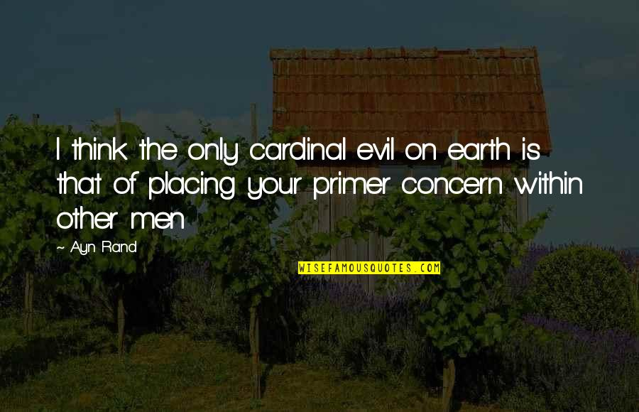 Cardinal Quotes By Ayn Rand: I think the only cardinal evil on earth