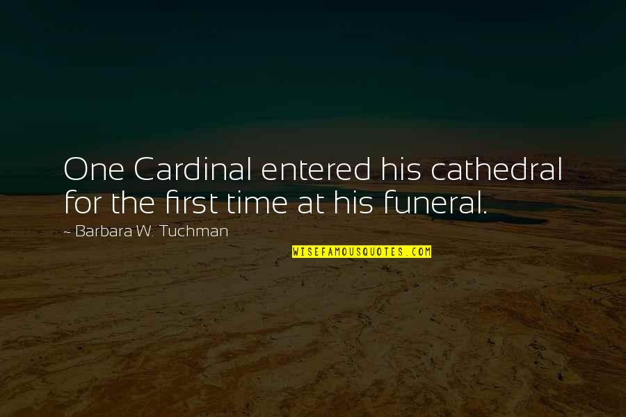 Cardinal Quotes By Barbara W. Tuchman: One Cardinal entered his cathedral for the first