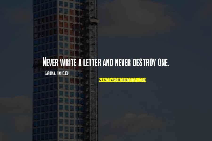 Cardinal Quotes By Cardinal Richelieu: Never write a letter and never destroy one.