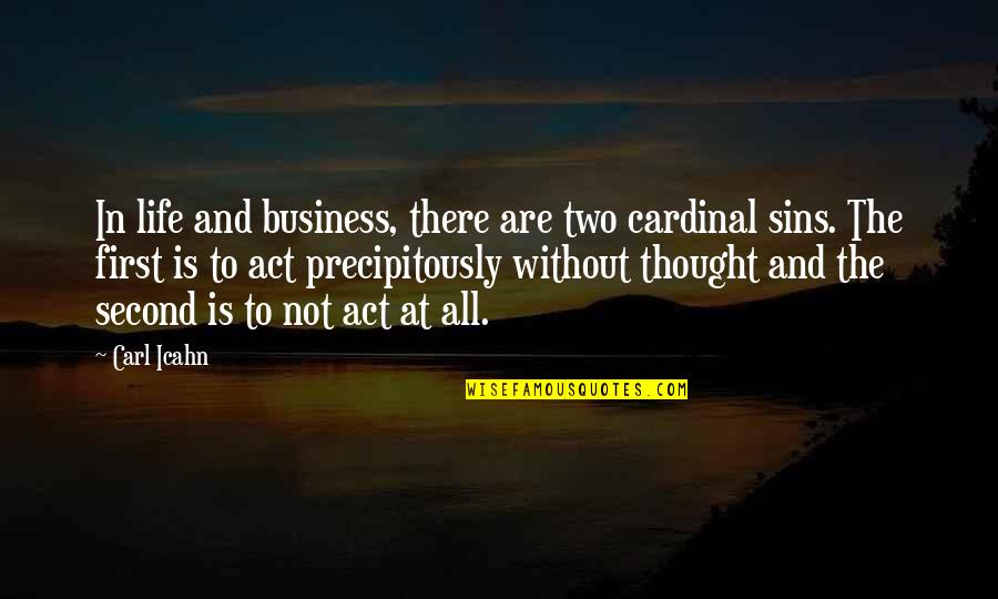 Cardinal Quotes By Carl Icahn: In life and business, there are two cardinal