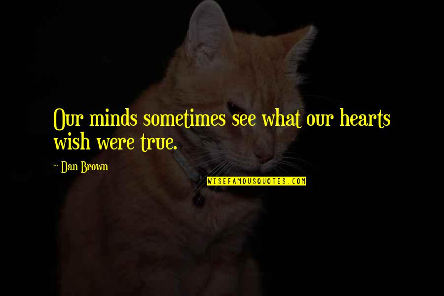 Cardinal Quotes By Dan Brown: Our minds sometimes see what our hearts wish