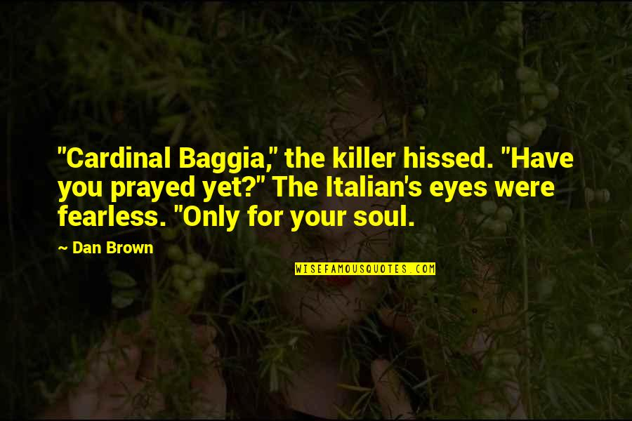 "Cardinal Quotes By Dan Brown: ""Cardinal Baggia,"" the killer hissed. ""Have you prayed"