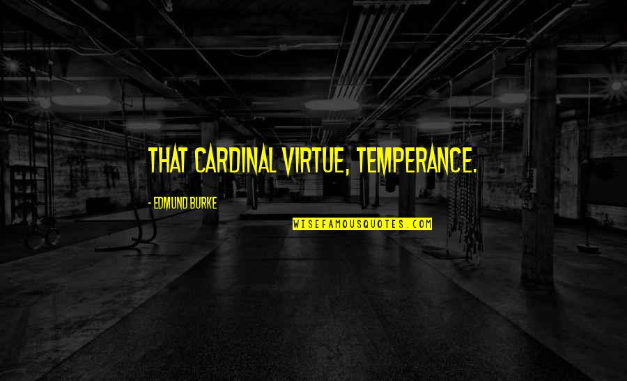 Cardinal Quotes By Edmund Burke: That cardinal virtue, temperance.