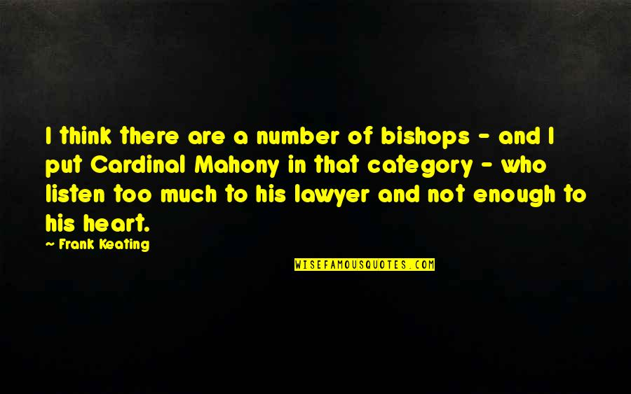 Cardinal Quotes By Frank Keating: I think there are a number of bishops