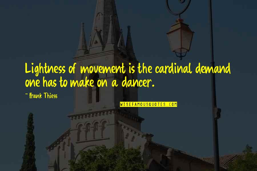 Cardinal Quotes By Frank Thiess: Lightness of movement is the cardinal demand one
