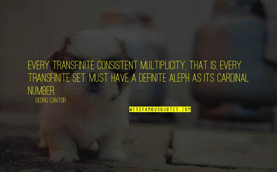 Cardinal Quotes By Georg Cantor: Every transfinite consistent multiplicity, that is, every transfinite