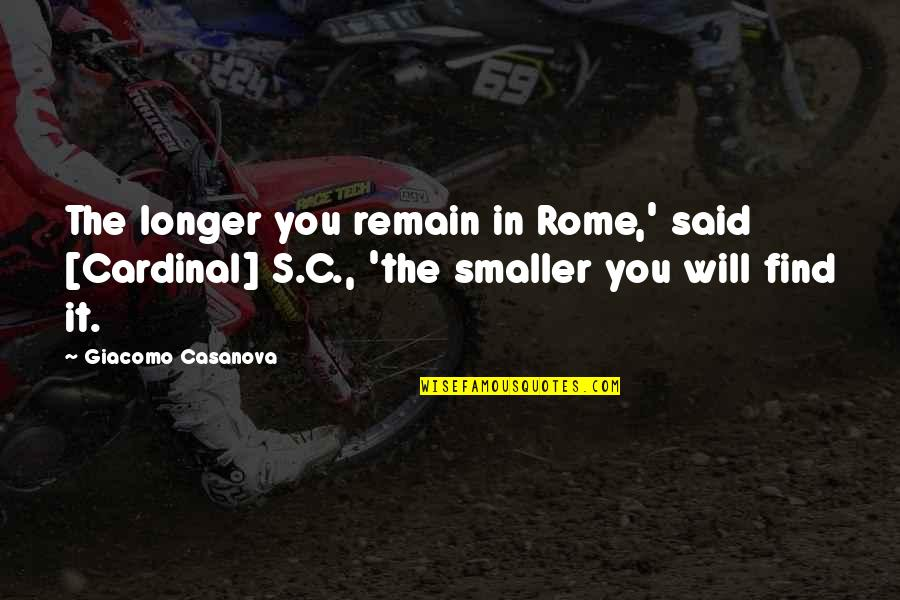 Cardinal Quotes By Giacomo Casanova: The longer you remain in Rome,' said [Cardinal]