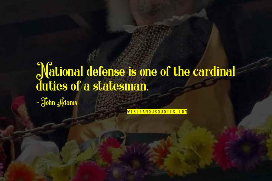 Cardinal Quotes By John Adams: National defense is one of the cardinal duties