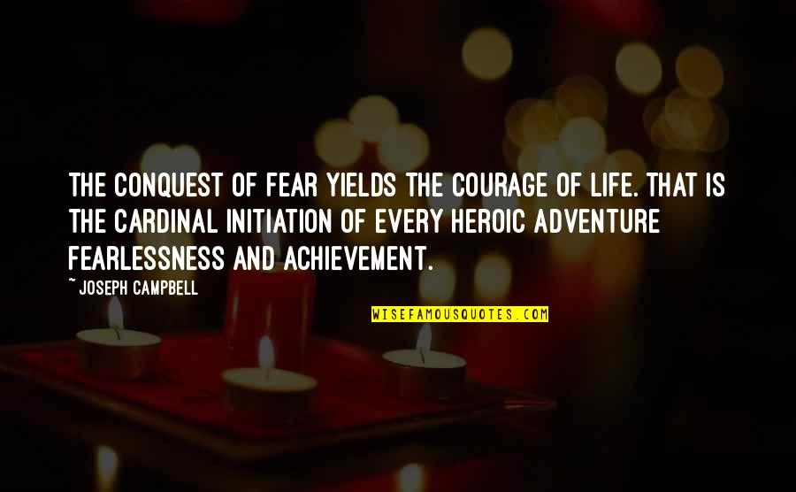Cardinal Quotes By Joseph Campbell: The conquest of fear yields the courage of