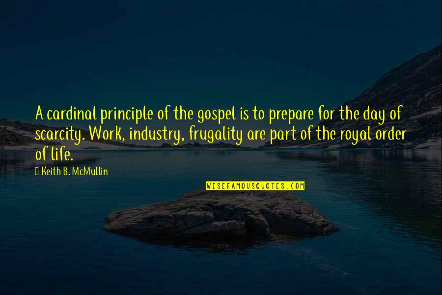 Cardinal Quotes By Keith B. McMullin: A cardinal principle of the gospel is to