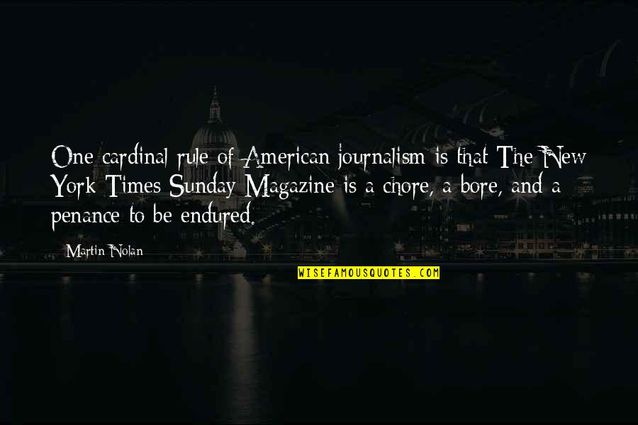 Cardinal Quotes By Martin Nolan: One cardinal rule of American journalism is that