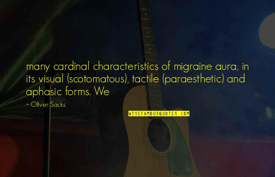 Cardinal Quotes By Oliver Sacks: many cardinal characteristics of migraine aura, in its