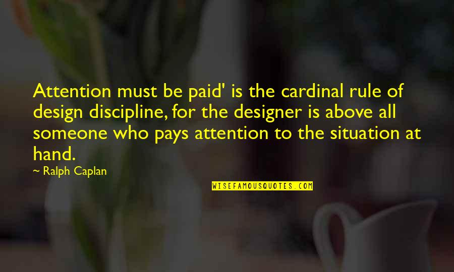 Cardinal Quotes By Ralph Caplan: Attention must be paid' is the cardinal rule