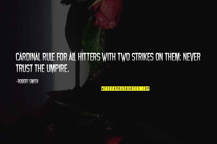 Cardinal Quotes By Robert Smith: Cardinal rule for all hitters with two strikes