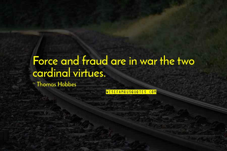 Cardinal Quotes By Thomas Hobbes: Force and fraud are in war the two