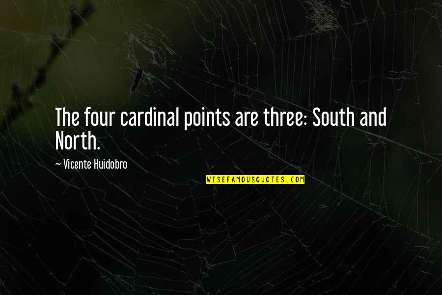 Cardinal Quotes By Vicente Huidobro: The four cardinal points are three: South and