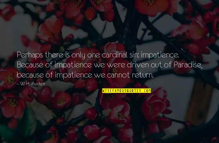 Cardinal Quotes By W. H. Auden: Perhaps there is only one cardinal sin: impatience.