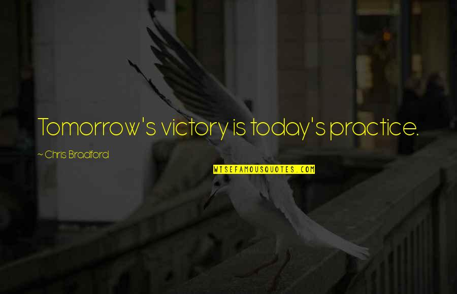 Cardinal Sin Quotes By Chris Bradford: Tomorrow's victory is today's practice.