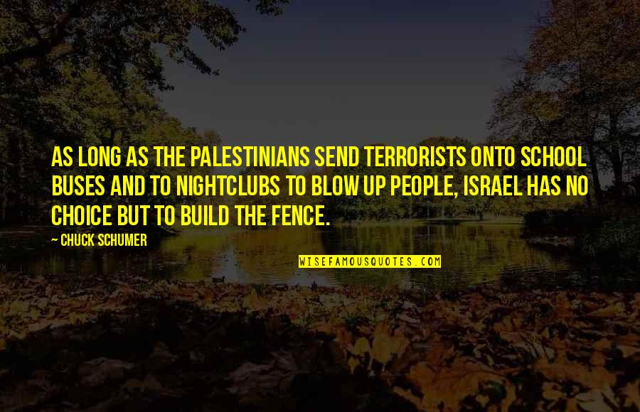 Cardinal Sin Quotes By Chuck Schumer: As long as the Palestinians send terrorists onto