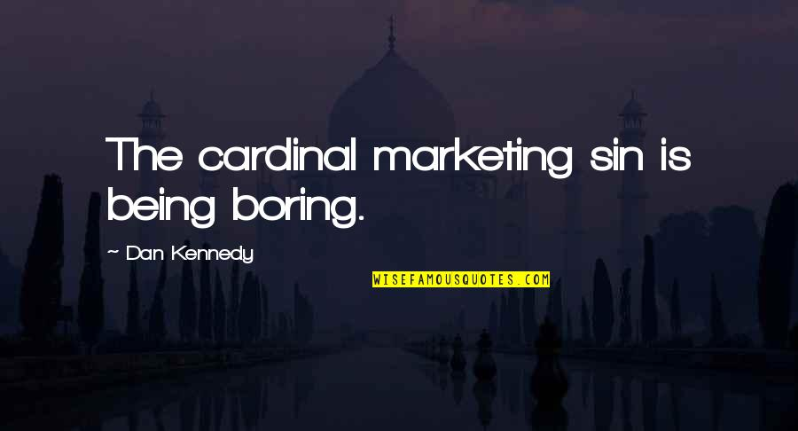 Cardinal Sin Quotes By Dan Kennedy: The cardinal marketing sin is being boring.