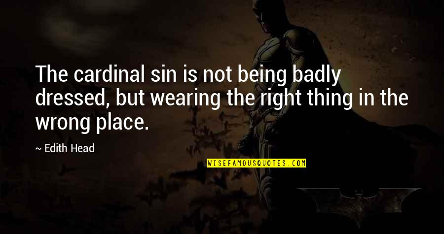 Cardinal Sin Quotes By Edith Head: The cardinal sin is not being badly dressed,