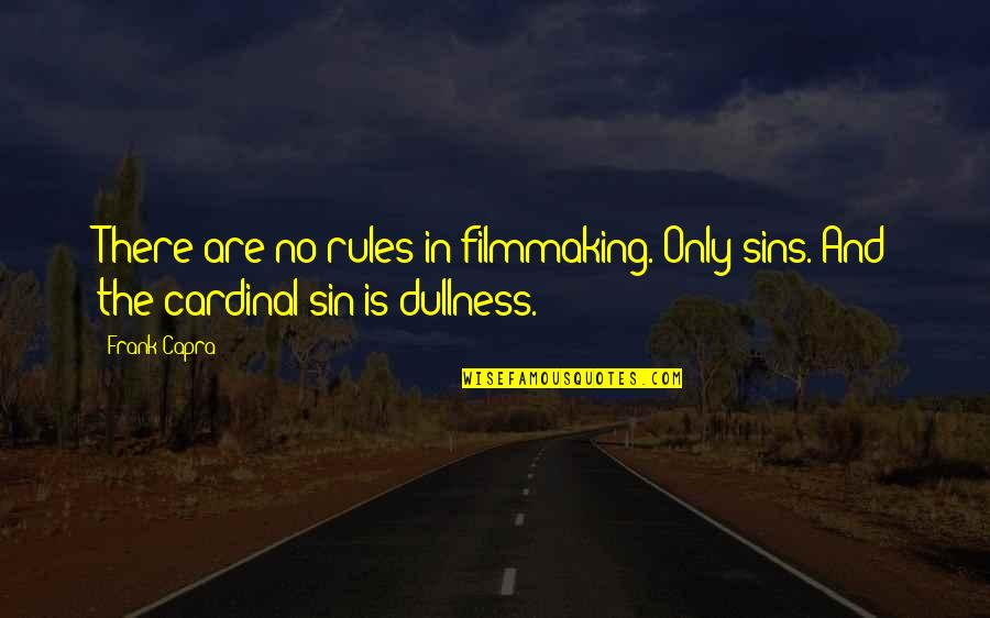 Cardinal Sin Quotes By Frank Capra: There are no rules in filmmaking. Only sins.
