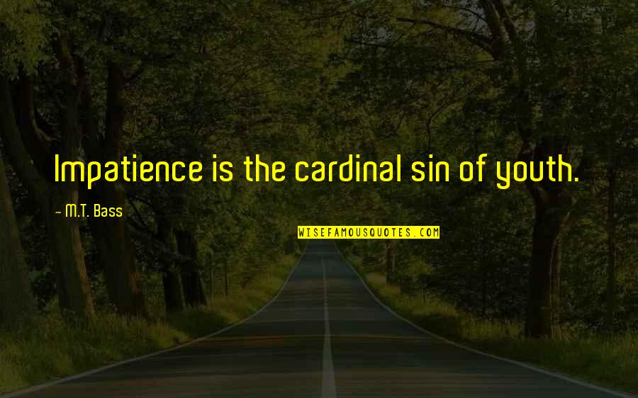 Cardinal Sin Quotes By M.T. Bass: Impatience is the cardinal sin of youth.