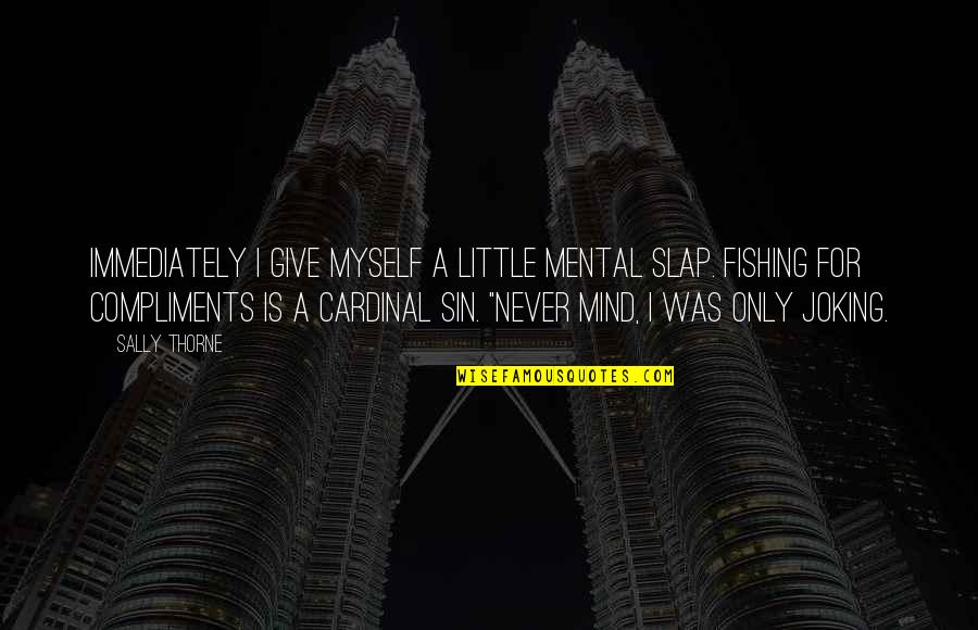 Cardinal Sin Quotes By Sally Thorne: Immediately I give myself a little mental slap.