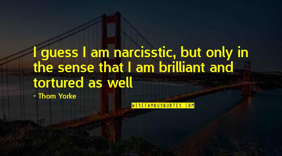 Cardinal Sin Quotes By Thom Yorke: I guess I am narcisstic, but only in