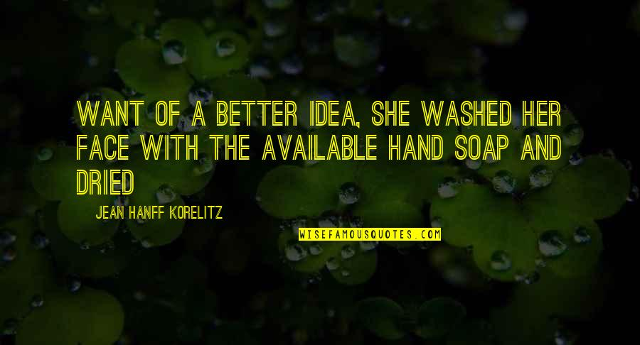 Cardinal Siri Quotes By Jean Hanff Korelitz: Want of a better idea, she washed her