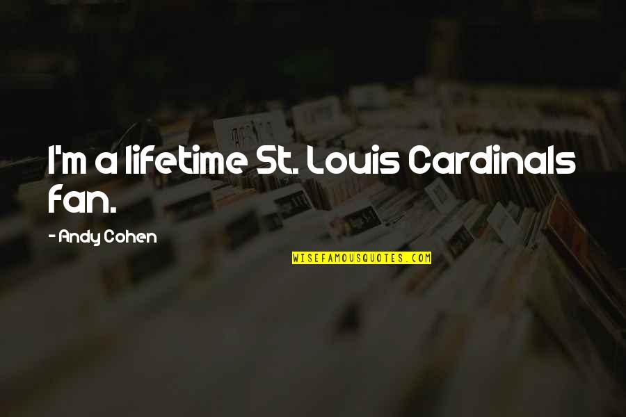 Cardinals Quotes By Andy Cohen: I'm a lifetime St. Louis Cardinals fan.