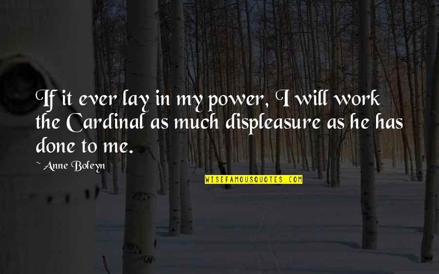 Cardinals Quotes By Anne Boleyn: If it ever lay in my power, I