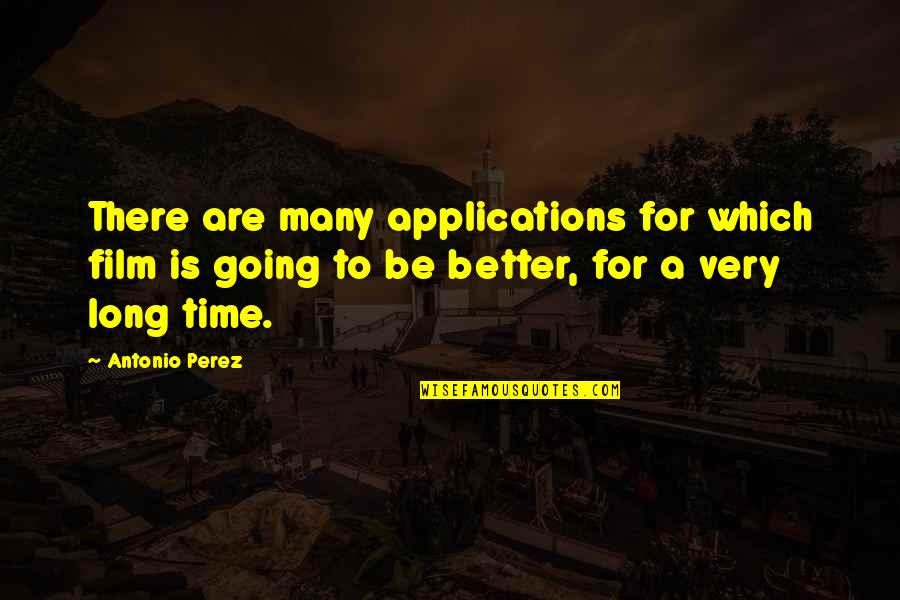 Cardinals Quotes By Antonio Perez: There are many applications for which film is