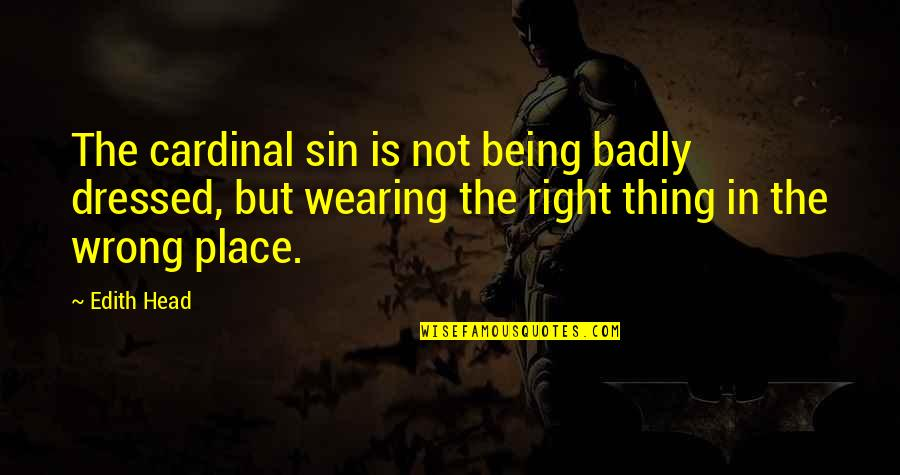 Cardinals Quotes By Edith Head: The cardinal sin is not being badly dressed,