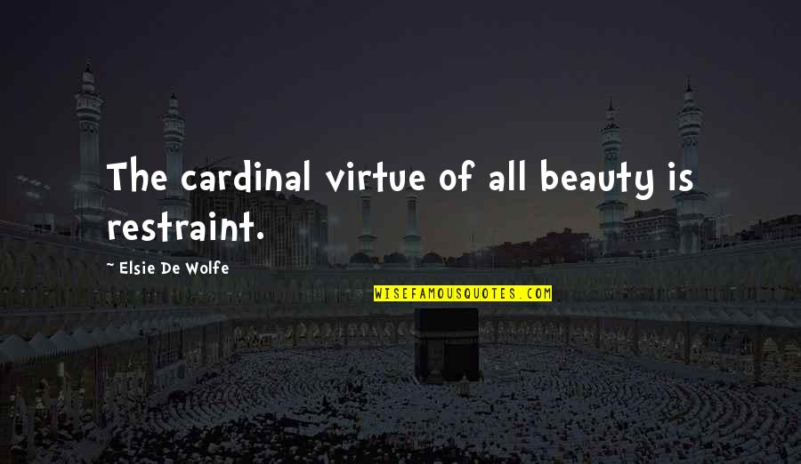 Cardinals Quotes By Elsie De Wolfe: The cardinal virtue of all beauty is restraint.