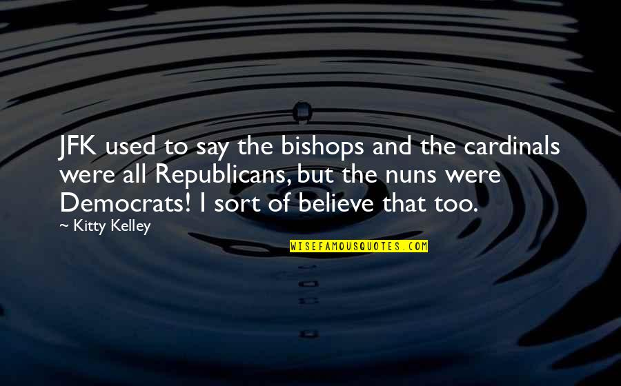 Cardinals Quotes By Kitty Kelley: JFK used to say the bishops and the